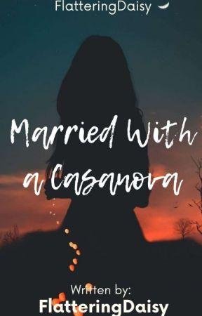 Married with a Casanova by FlatteringDaisy