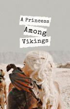 A Princess Among Vikings    [HTTYD/ASOIAF] by Khaleesi-Of-Trolls