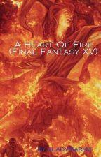 A Heart Of Fire (Final Fantasy XV) by xLadyMariax