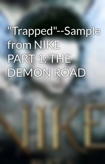 """Trapped""--Sample from NIKE PART 1: THE DEMON ROAD"