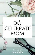Do Celebrate Mom by AAionIce