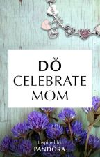 Do Celebrate Mom by cookiescupcake1