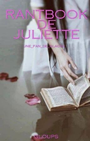 Rantbook de Juliette by une_fan_de_glaces