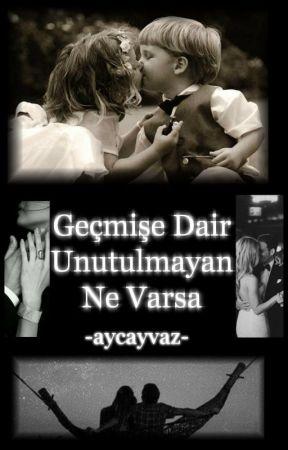 Geçmişe Dair Unutulmayan Ne Varsa by aycayvaz