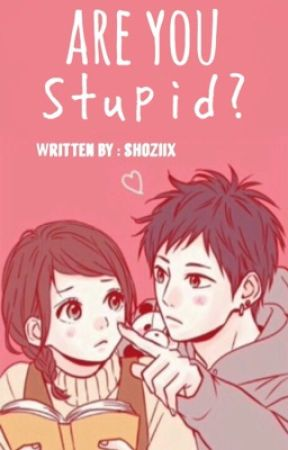 هل أنتِ خرقاء ؟ / ? are you stupid  by shoziix
