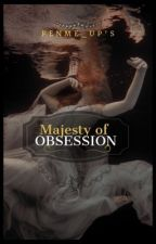 Majesty of Obsession by penme_up