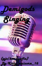 Demigods singing  {PjO/HoO fanfic} by kitty_unicorn_15