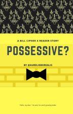 Possessive? (Bill Cipher X Reader) by gravitysoars