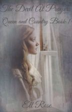 The Devil At Prayers (Queen and Country Book 1) by ellrose1895