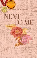TTOOS1: Next To Me ✔️ by penscanwrite