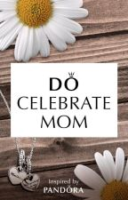 Do Celebrate Mom by nikki20038