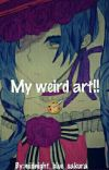 My weird art! 🎨 And Other Stuff!  cover