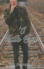 'I Hate You' 🔓 ♡BxB♡ -ON HOLD- by IzzySaysHaii