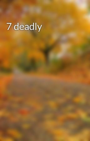 7 deadly  by gillibear610