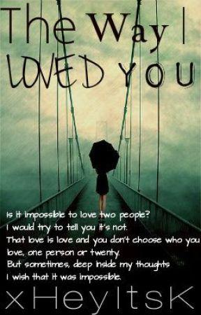 The Way I Loved You by xHeyItsK
