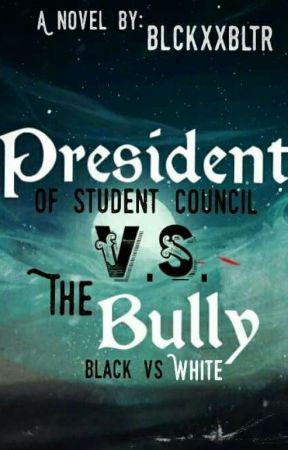 president of student council vs the bully/COO by blckxxbltr