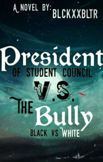 president of student council vs the bully/COO