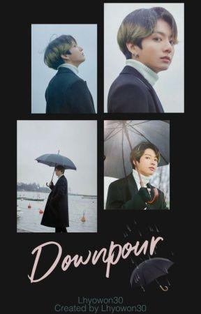 """""""DOWNPOUR""""✔ by Lhyowon30"""
