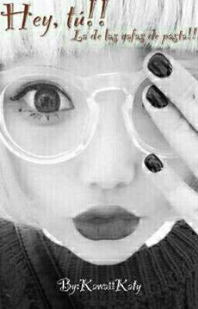 Hey, tú!! La de las gafas de pasta!! by KawaiiKaty