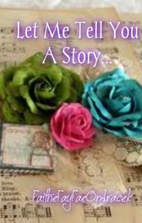 Let Me Tell You A Story... by FaitheFayFaeOndracek