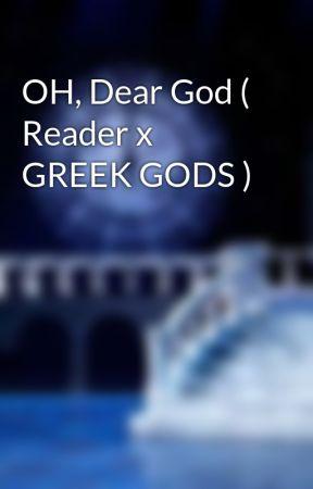 OH, Dear God ( Reader x GREEK GODS ) by LazyMamaOkumura