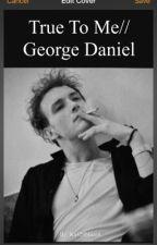 True to Me//George Daniel by ka420blazeit