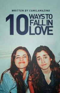 10 Ways To Fall In Love (Camren)  cover