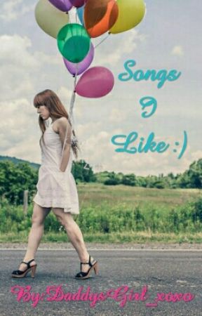 Songs:) i love songs :) by DaddysGirl_xoxo