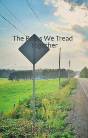 The Paths We Tread Together by AshleighWong