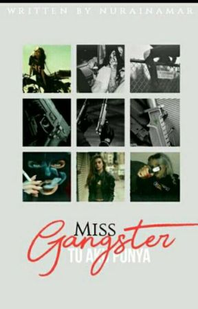 Miss Gangster tu Aku Punya!!!✔ [EDITING] by Nurainamar