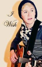 I Wish (Niall Horan)*Completed* by CynicalGoddess