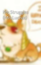 My Struggles (Mis Luchas) by Kompa_Manuel