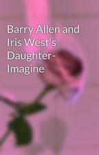 Barry Allen and Iris West's Daughter- Imagine by lanterngreengirl