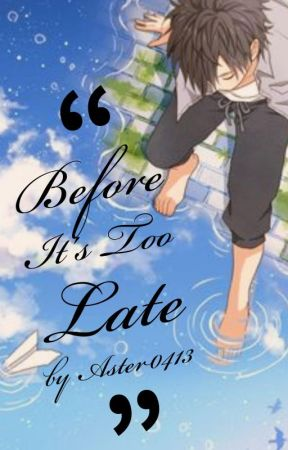 Before It's Too Late by Aster0413