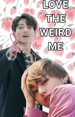 LOVE THE WEIRD ME (VKook)  by taecookie9597