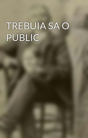 TREBUIA SA O PUBLIC by ran_177