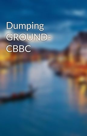 Dumping GROUND- CBBC by aishy1501