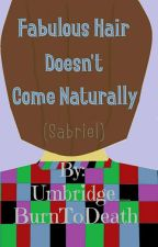 Fabulous Hair Doesn't Come Naturally (Sabriel) by Umbridge_BurnToDeath