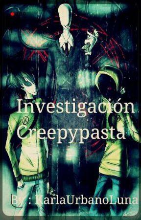 INVESTIGACIÓN CREEPYPASTA  by KarlaUrbanoluna