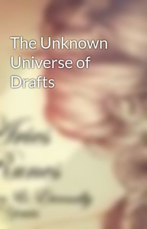 The Unknown Universe of Drafts by AriesRunes