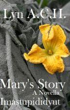 Mary's Story by imastupididyut