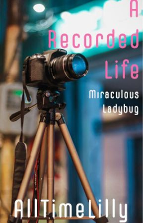 A Recorded Life - Miraculous Ladybug by AllTimeLilly