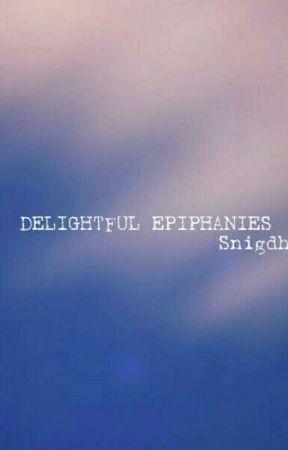 Delightful Epiphanies by wreckinprogress