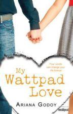 My Wattpad Love✔️ by Ariana_Godoy