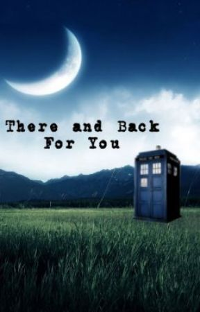 There and Back for You (Doctor Who Fanfic) by Superwholockian513