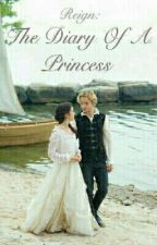Reign: The Diary of A Princess by sophdenisse