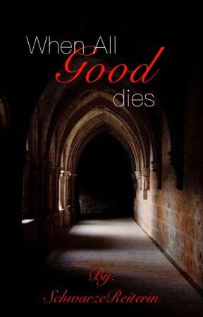 When all good dies by SchwarzeReiterin
