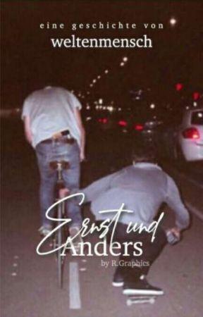 Ernst und Anders - Wir, mit dem Rest der Welt by weltenmensch