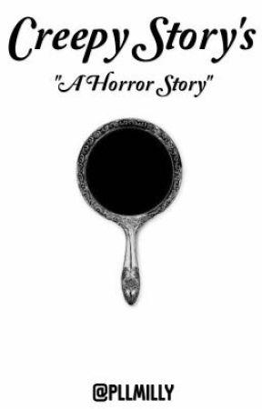 Creepy Story's by AmeliaFanFics