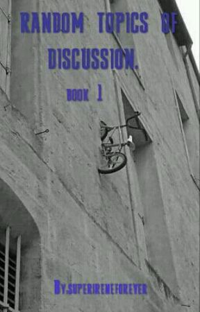 Random Topics Of Discussion by checkered_soul